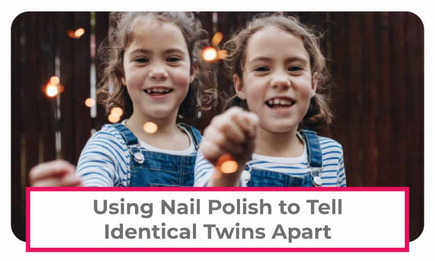 Using nail polish to tell identical twins apart.